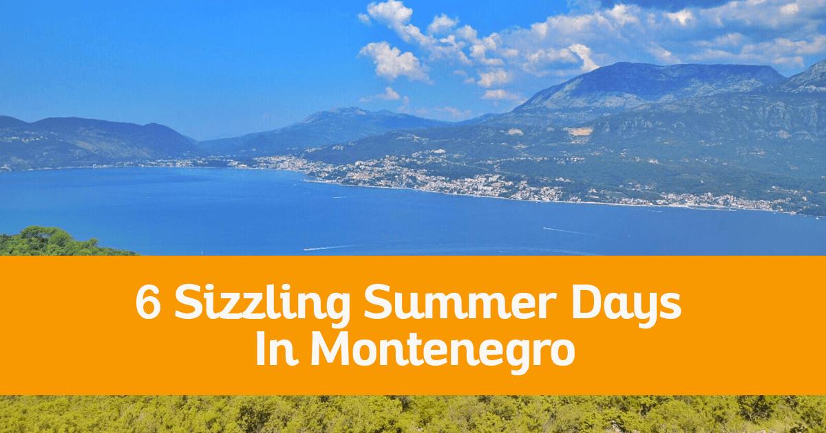 6 Sizzling Summer Days In Montenegro