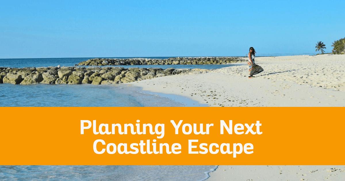 Planning Your Next Coastline Escape