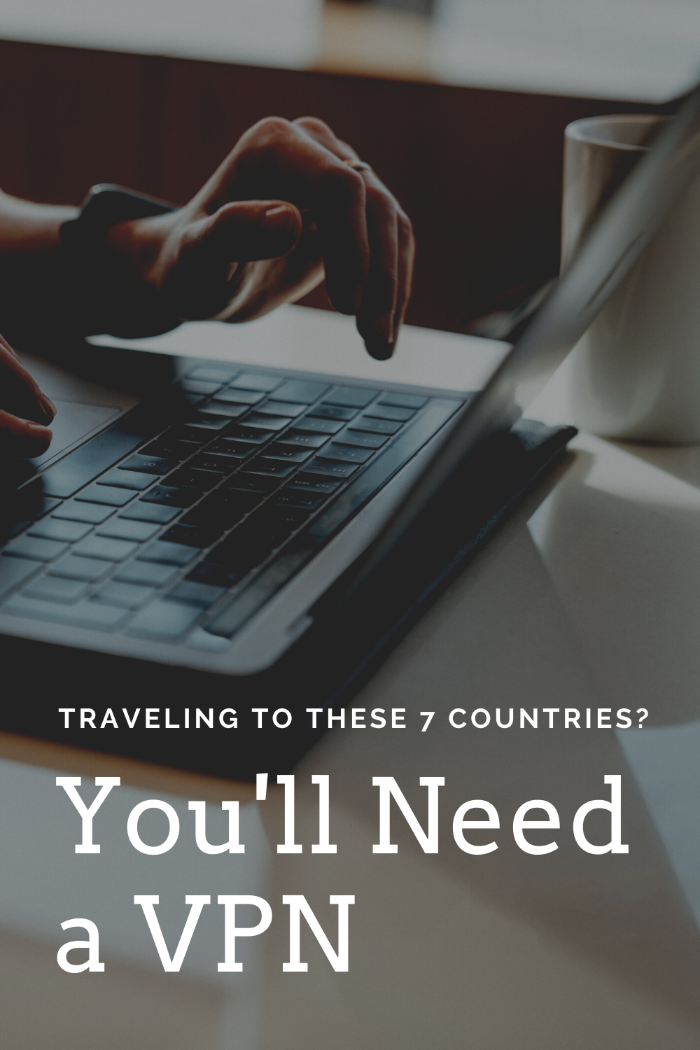 Traveling to These 7 Countries You'll Need a VPN