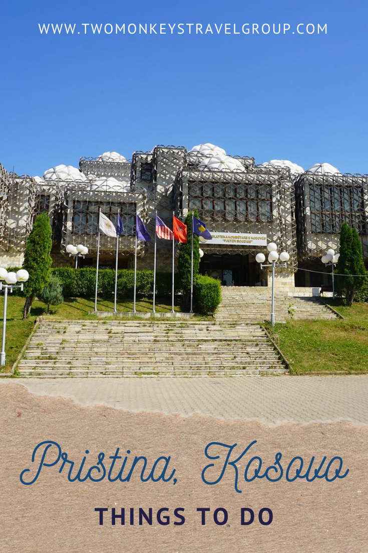 Kosovo Travel Guide 10 Things To Do in Pristina, Kosovo