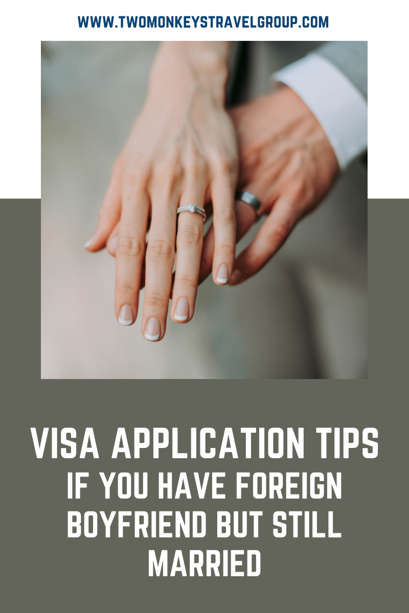 Visa Application Tips If You Have Foreign Boyfriend But Still Married in Philippines