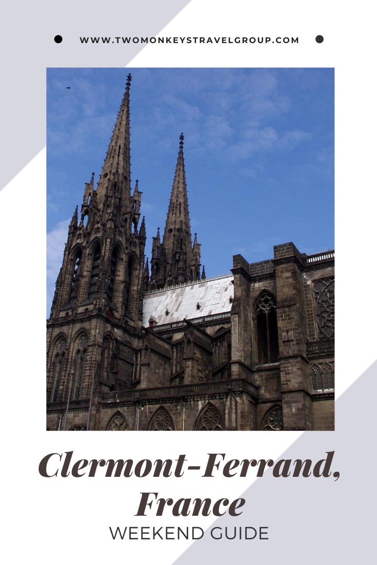 Weekend Itinerary in Clermont Ferrand, France How to Spend 3 Days in Clermont Ferrand